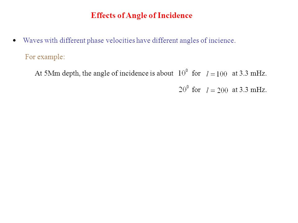 Effects of Angle of Incidence At 5Mm depth, the angle of incidence is about for at 3.3 mHz. for at 3.3 mHz. Waves with different phase velocities have