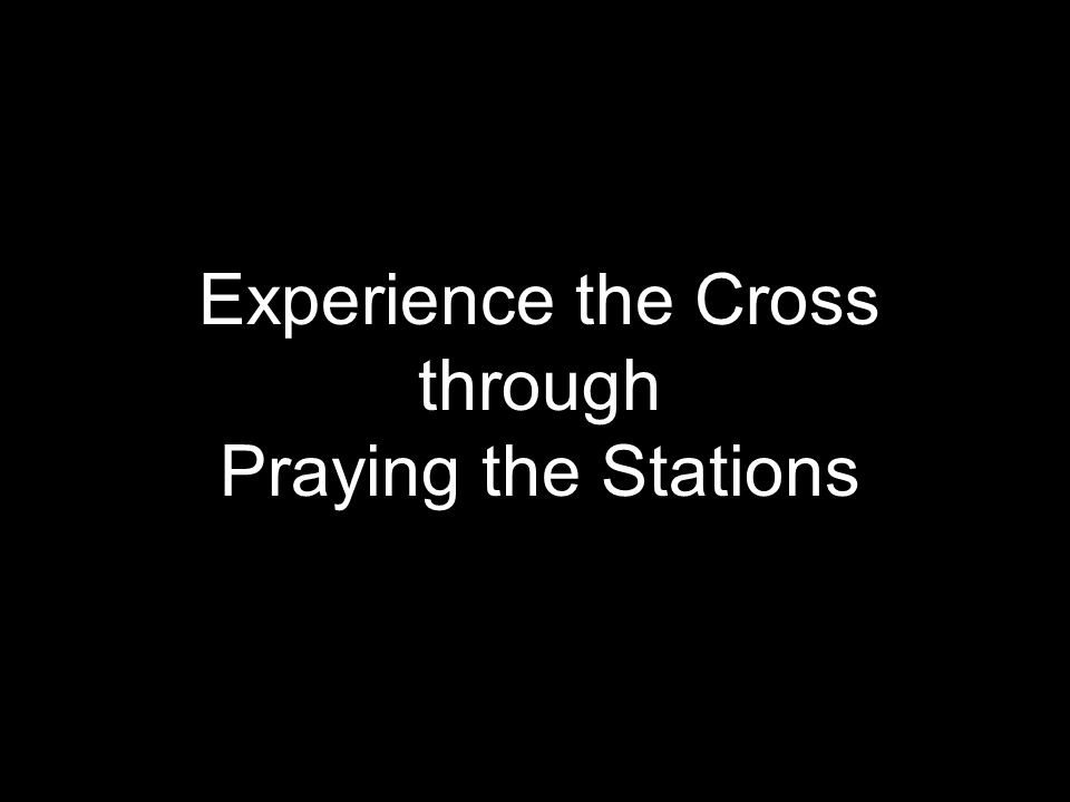 Experience the Cross through Praying the Stations