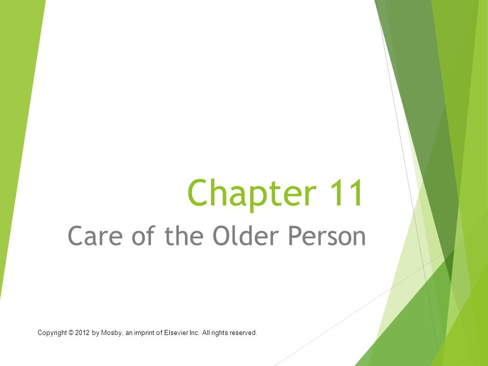 Chapter 11 Care of the Older Person Copyright © 2012 by Mosby, an imprint of Elsevier Inc.