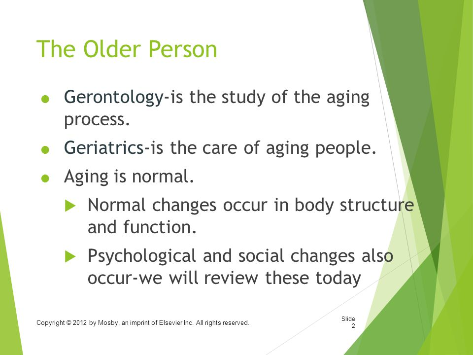 The Older Person  Gerontology-is the study of the aging process.