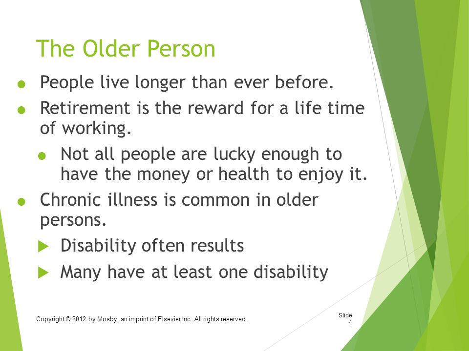 The Older Person  People live longer than ever before.