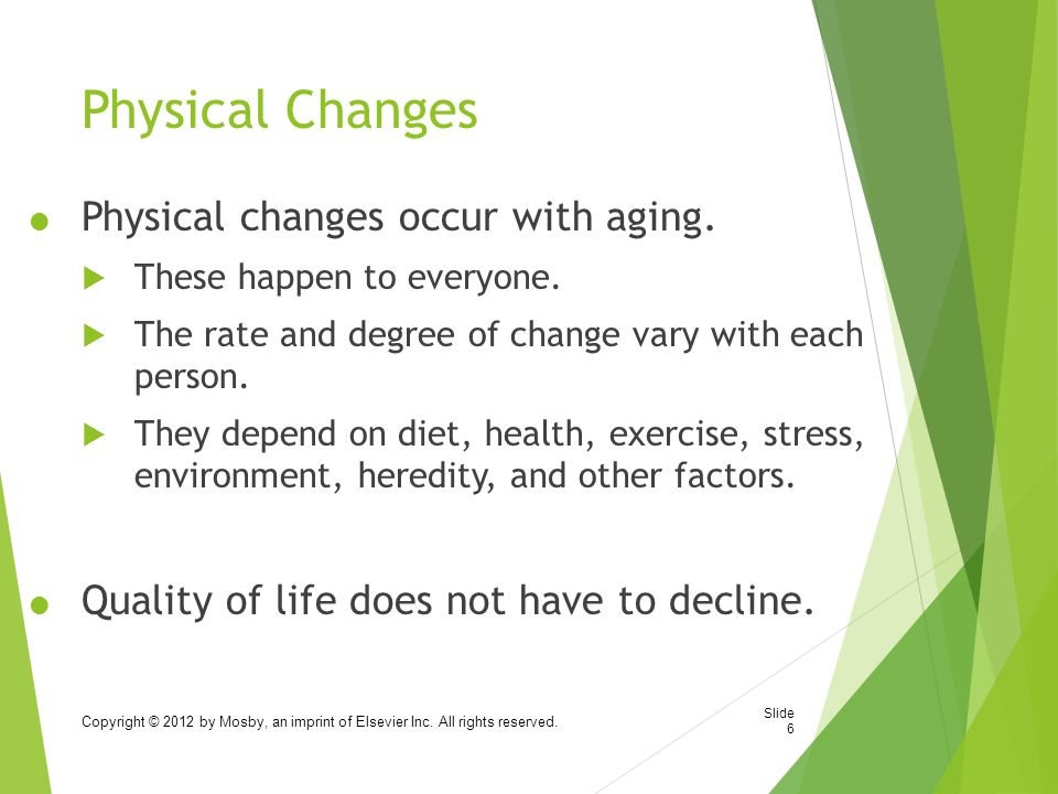 Physical Changes  Physical changes occur with aging.