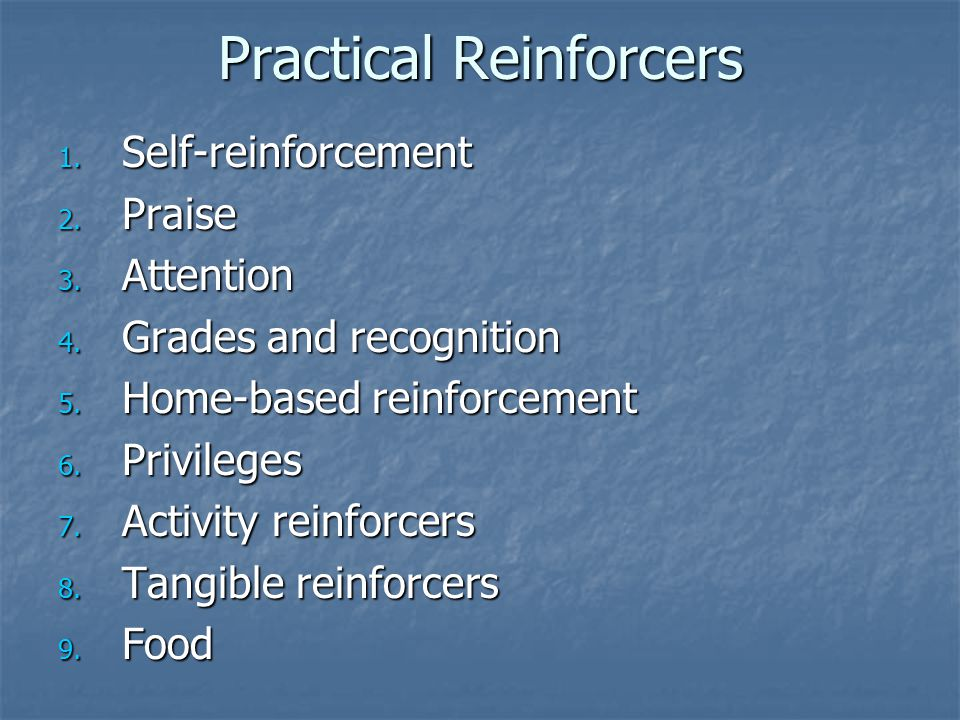 Practical Reinforcers 1. Self-reinforcement 2. Praise 3.