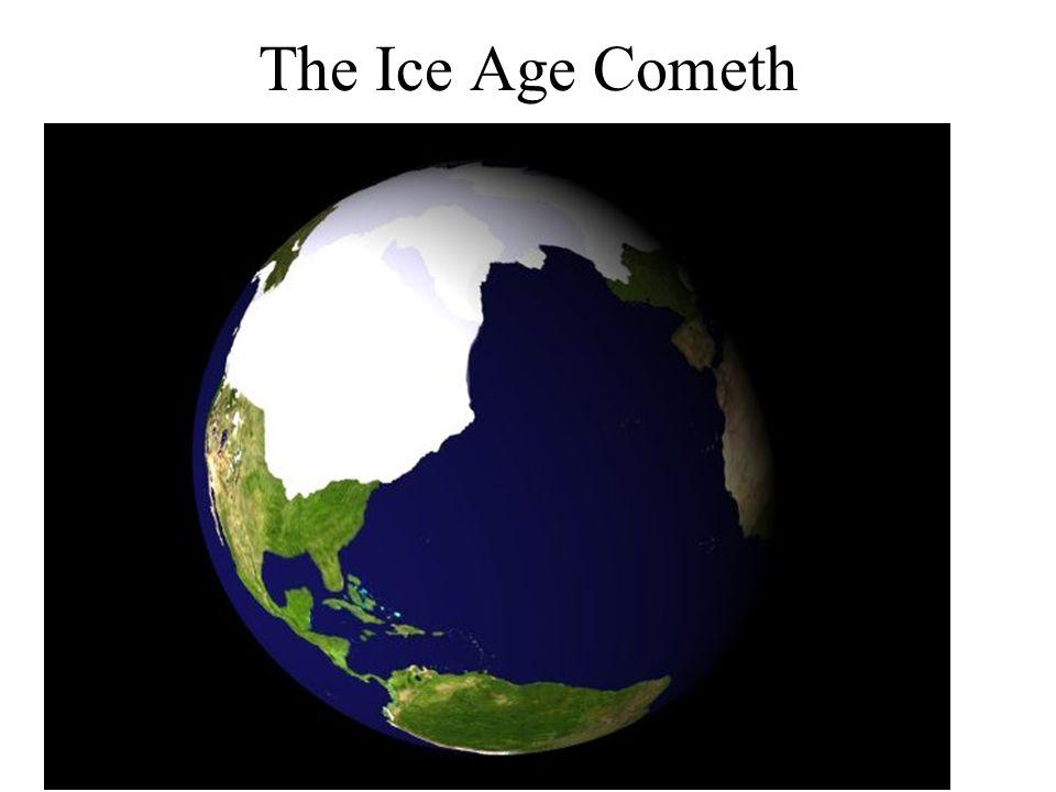 The Ice Age Cometh