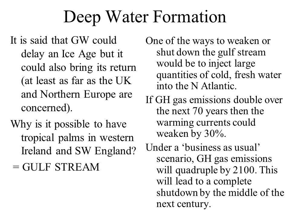 Deep Water Formation It is said that GW could delay an Ice Age but it could also bring its return (at least as far as the UK and Northern Europe are c