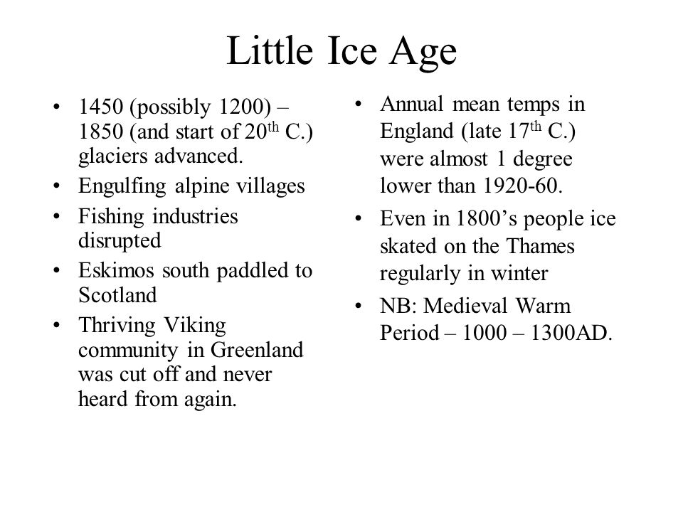 Little Ice Age 1450 (possibly 1200) – 1850 (and start of 20 th C.) glaciers advanced.