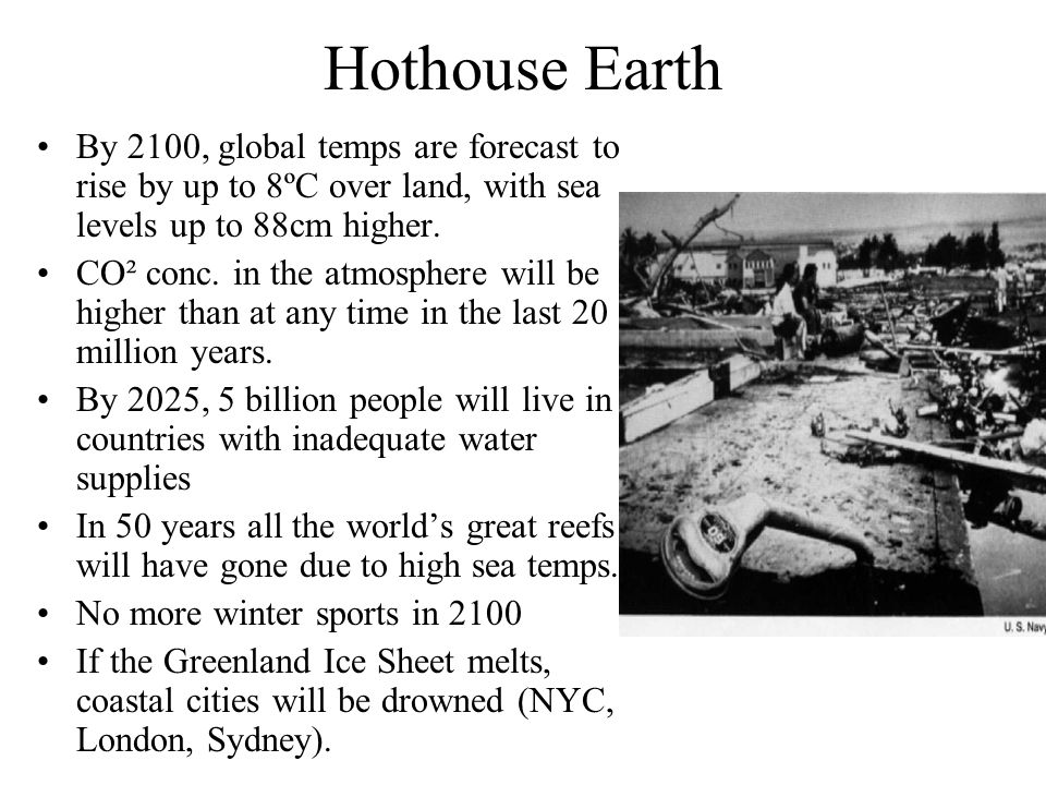Hothouse Earth By 2100, global temps are forecast to rise by up to 8ºC over land, with sea levels up to 88cm higher.
