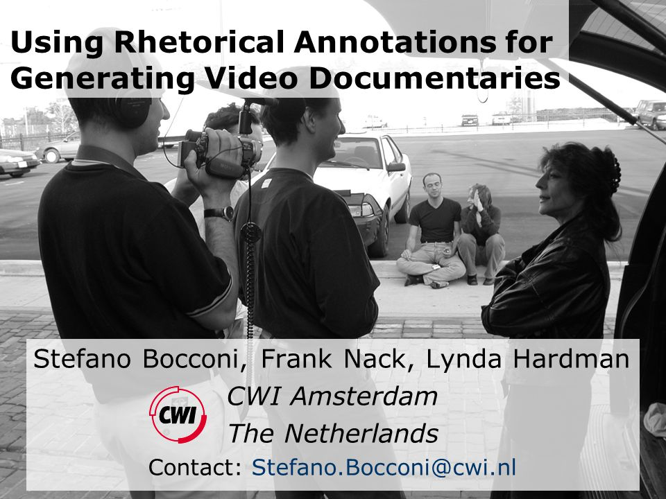 Using Rhetorical Annotations for Generating Video Documentaries Stefano Bocconi, Frank Nack, Lynda Hardman CWI Amsterdam The Netherlands Contact: Stefano.Bocconi@cwi.nl
