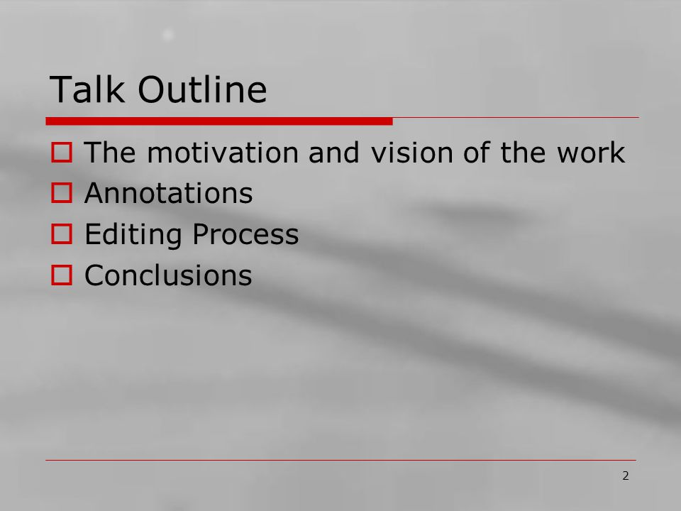 2 Talk Outline  The motivation and vision of the work  Annotations  Editing Process  Conclusions