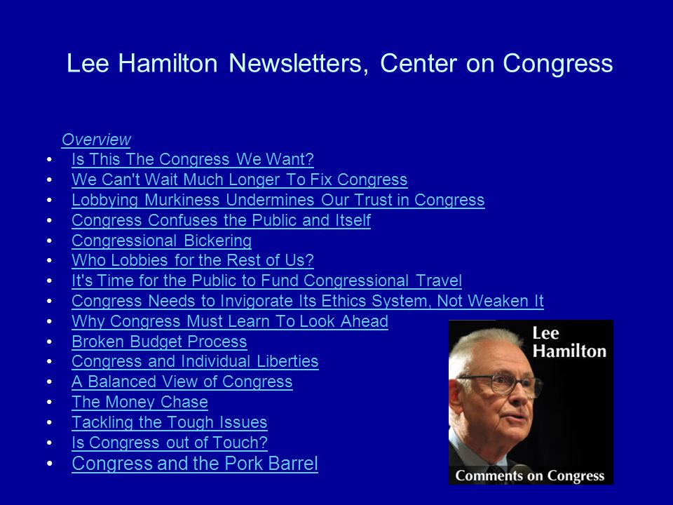 Lee Hamilton Newsletters, Center on Congress Overview Is This The Congress We Want.
