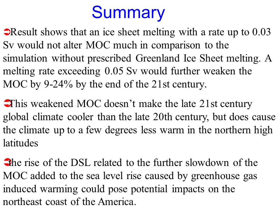 Summary  Result shows that an ice sheet melting with a rate up to 0.03 Sv would not alter MOC much in comparison to the simulation without prescribed