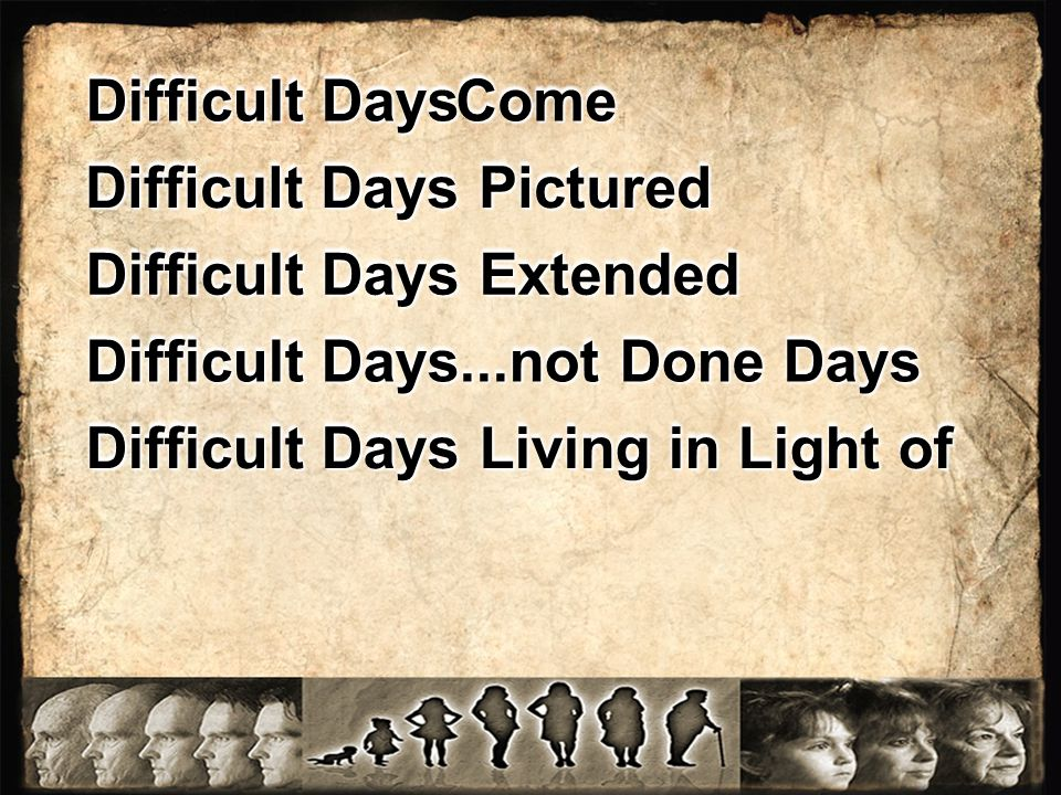 Difficult Days Pictured Difficult Days Extended Difficult Days...not Done Days Difficult Days Living in Light of Difficult Days ComeCome