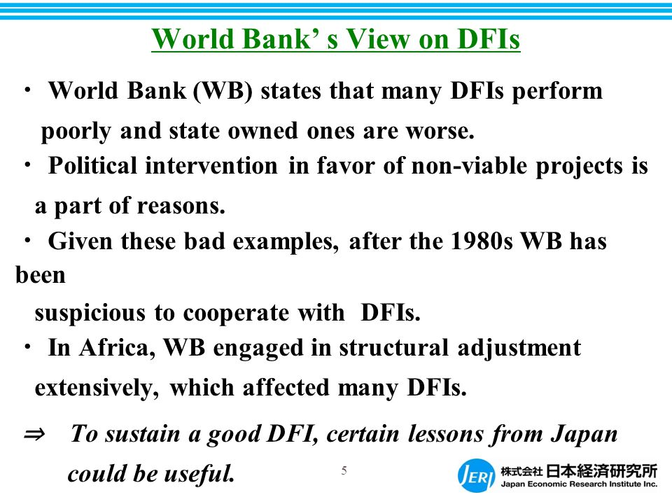 World Bank' s View on DFIs ・ World Bank (WB) states that many DFIs perform poorly and state owned ones are worse.