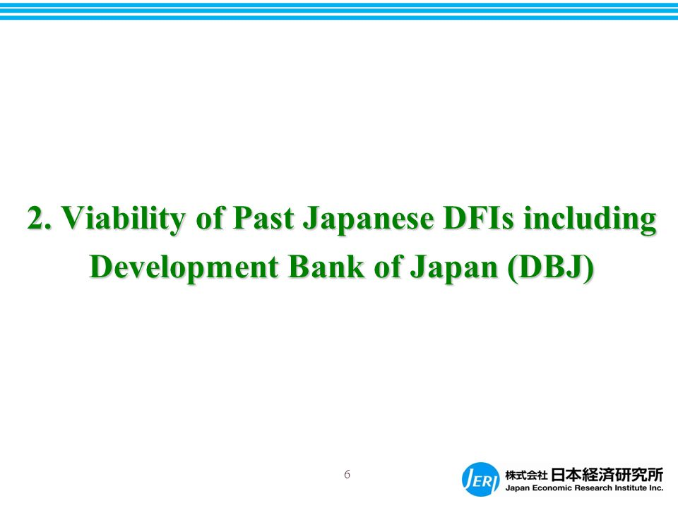 2. Viability of Past Japanese DFIs including Development Bank of Japan (DBJ) 6