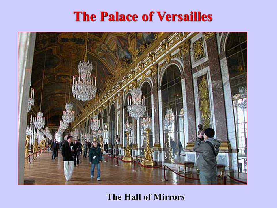 The Palace of Versailles The Hall of Mirrors