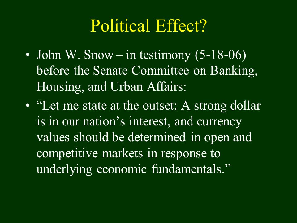 "Political Effect? John W. Snow – in testimony (5-18-06) before the Senate Committee on Banking, Housing, and Urban Affairs: ""Let me state at the outse"