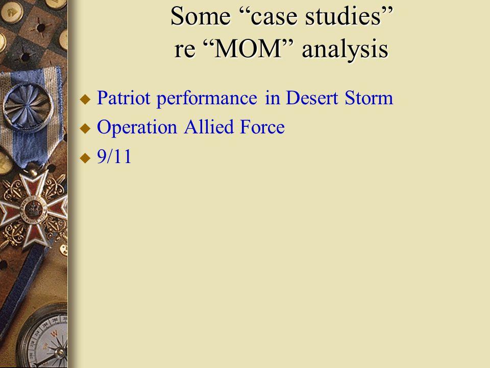 Some case studies re MOM analysis u Patriot performance in Desert Storm u Operation Allied Force u 9/11