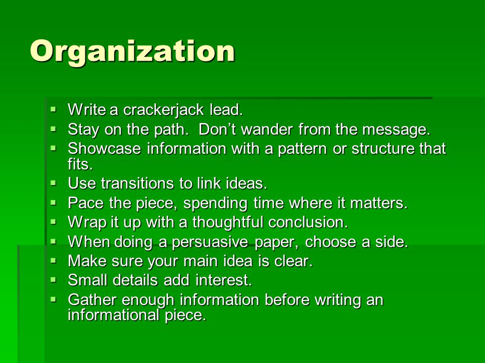 Organization  Write a crackerjack lead.  Stay on the path.