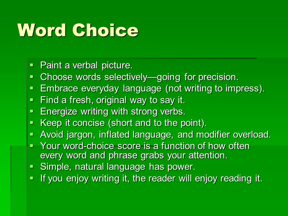 Word Choice  Paint a verbal picture.  Choose words selectively—going for precision.