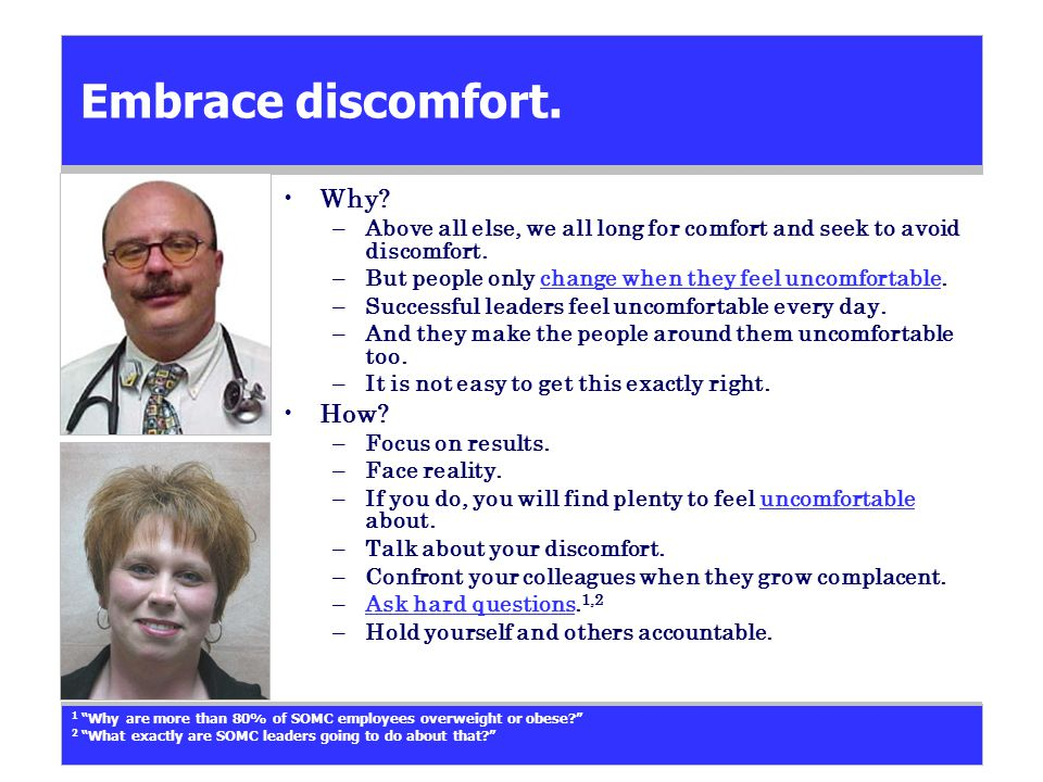Embrace discomfort. Why. –Above all else, we all long for comfort and seek to avoid discomfort.