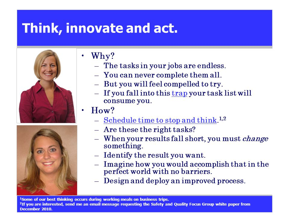 Think, innovate and act. Why. –The tasks in your jobs are endless.