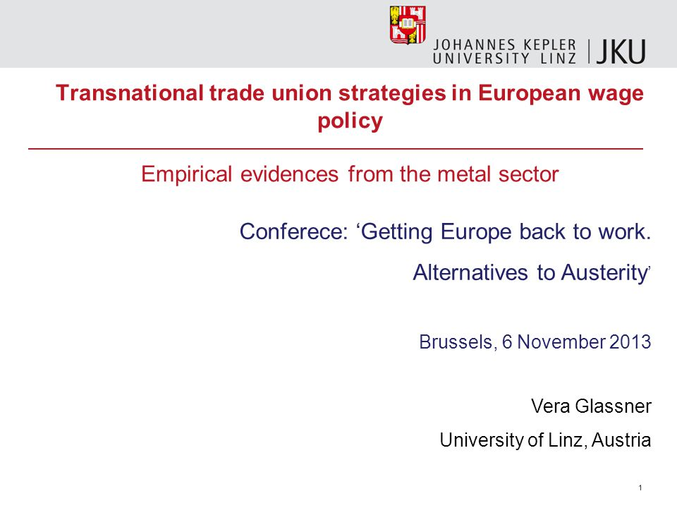 1 Transnational trade union strategies in European wage policy Empirical evidences from the metal sector Conferece: 'Getting Europe back to work.