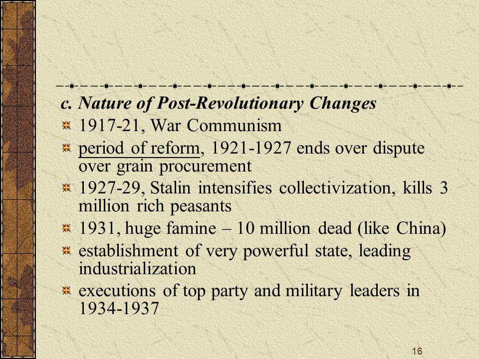 16 c. Nature of Post-Revolutionary Changes 1917-21, War Communism period of reform, 1921-1927 ends over dispute over grain procurement 1927-29, Stalin