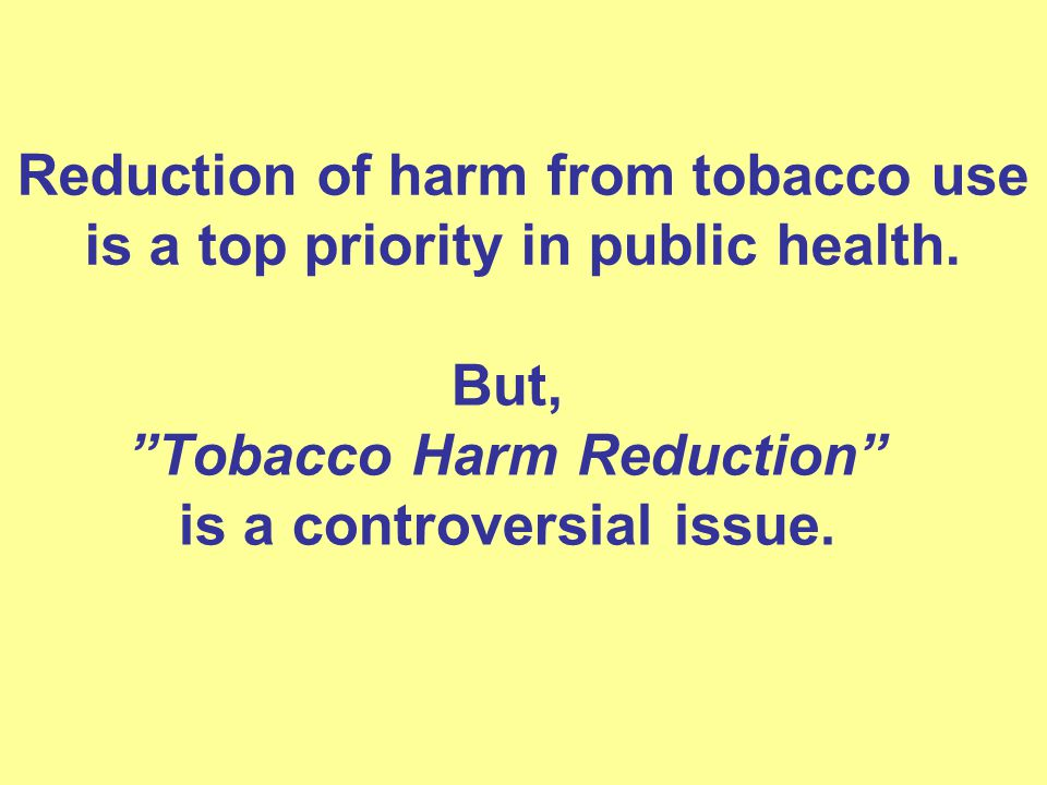 Tobacco Harm Reduction is mainly a matter of replacing cigarettes by a less harmful tobacco product.