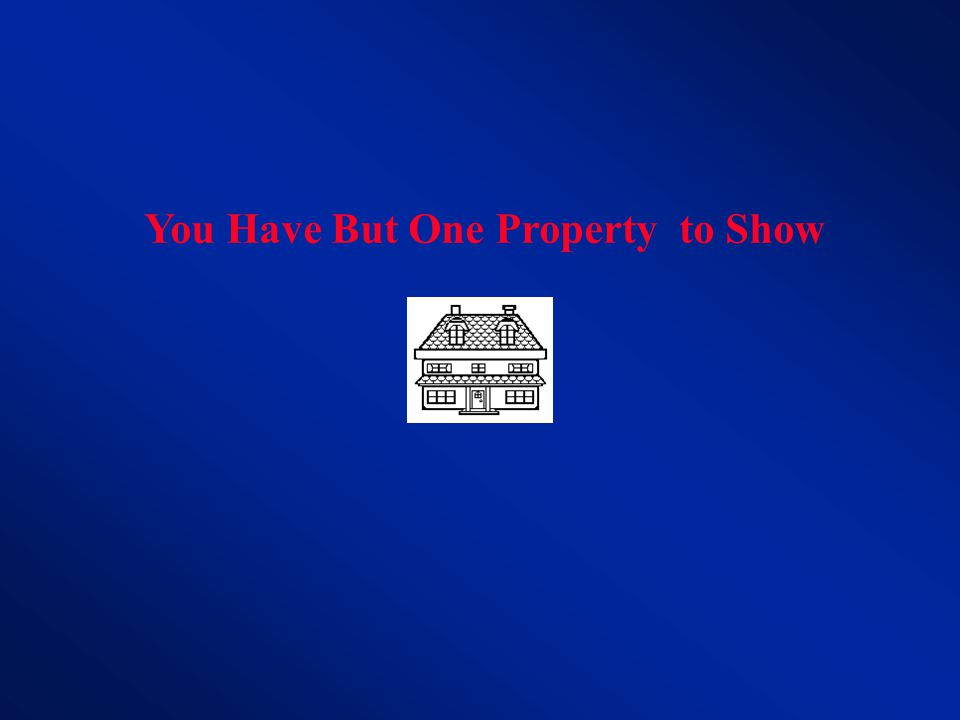 You Have But One Property to Show