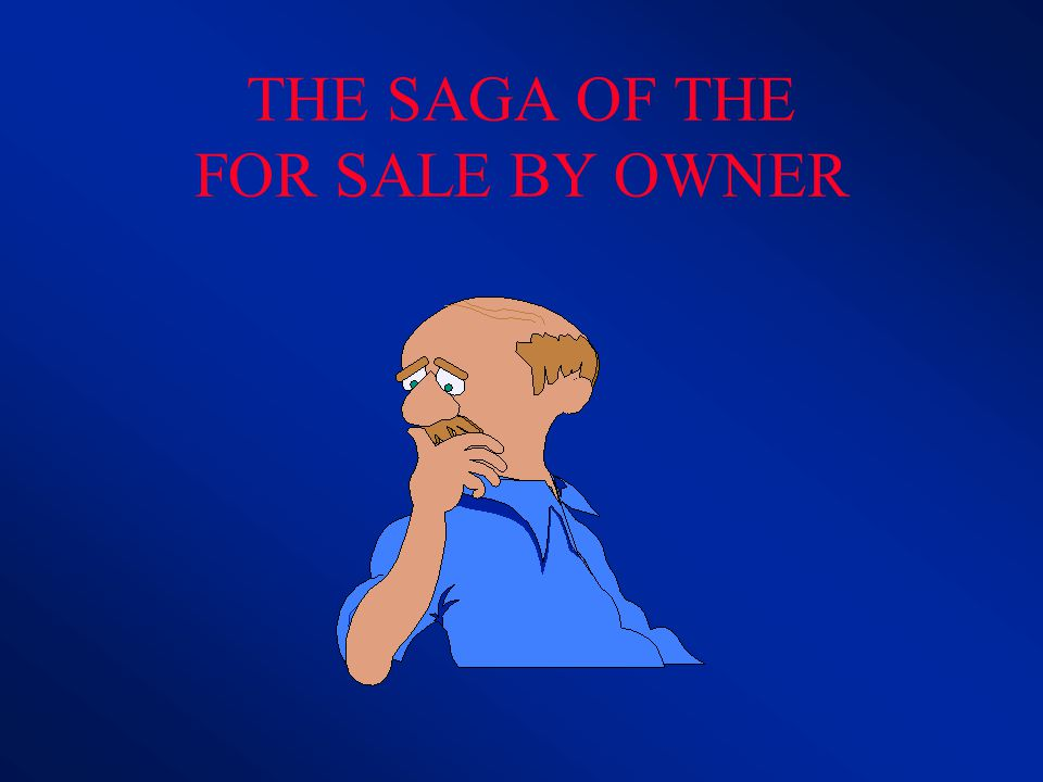 THE SAGA OF THE FOR SALE BY OWNER