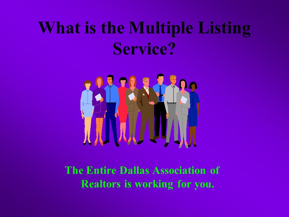 What is the Multiple Listing Service The Entire Dallas Association of Realtors is working for you.