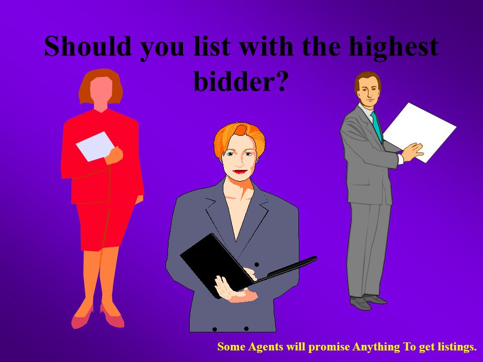 Should you list with the highest bidder Some Agents will promise Anything To get listings.