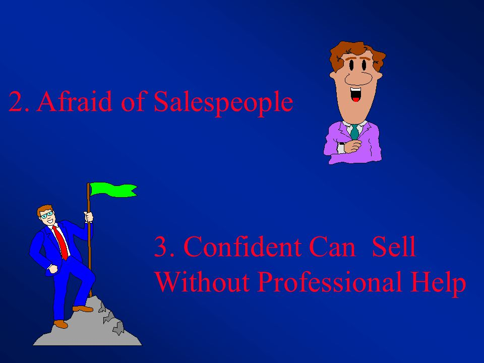 2. Afraid of Salespeople 3. Confident Can Sell Without Professional Help