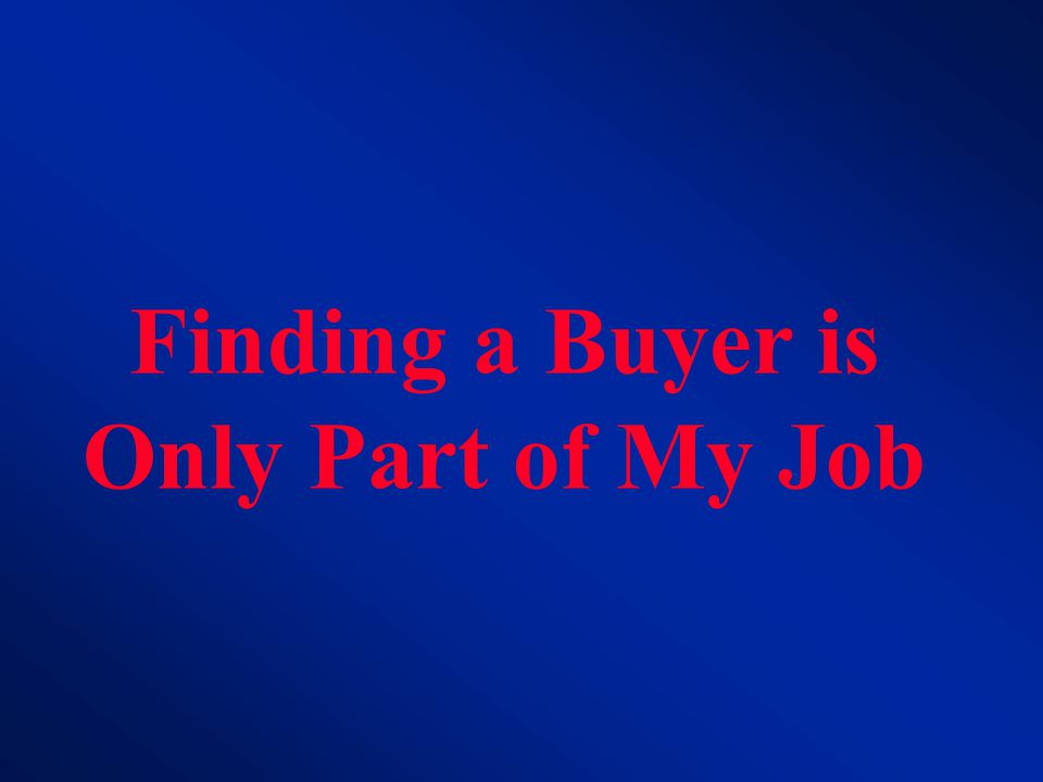 Finding a Buyer is Only Part of My Job
