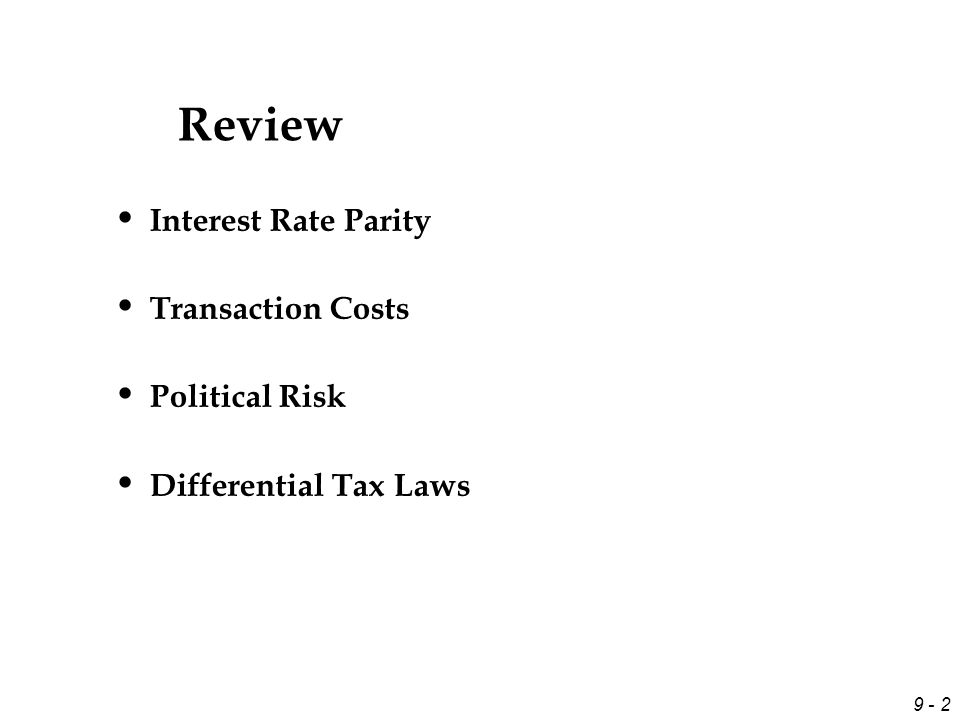 9 - 2 Review Interest Rate Parity Transaction Costs Political Risk Differential Tax Laws