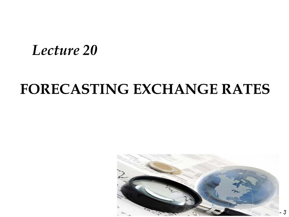 9 - 3 FORECASTING EXCHANGE RATES Lecture 20