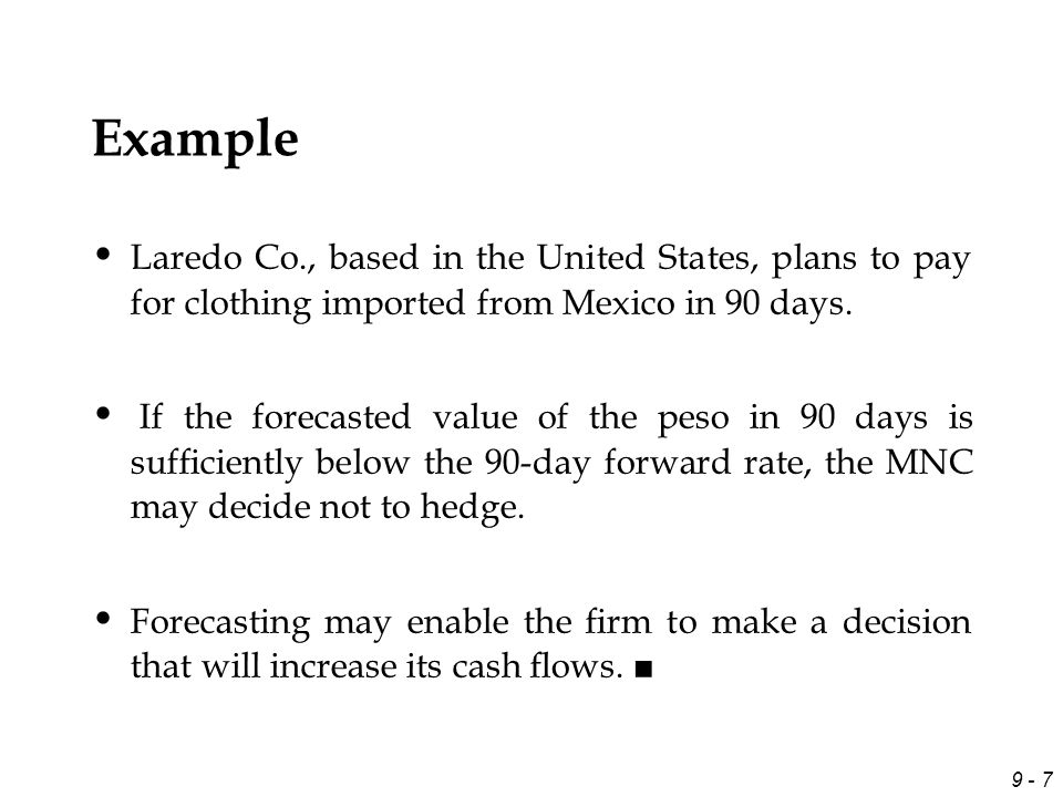 9 - 8 MNCs need exchange rate forecasts for their: ¤ Short-term financing decision.