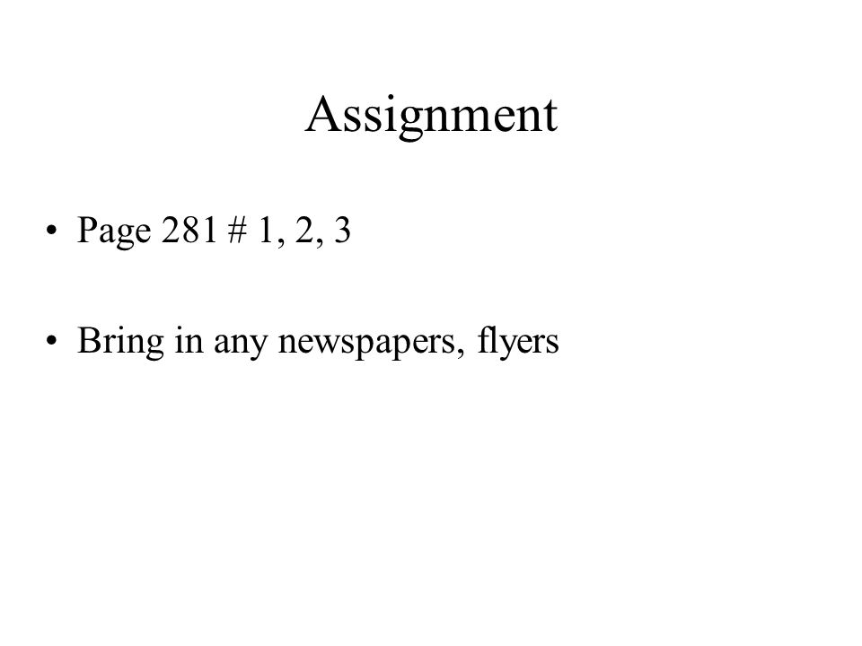 Assignment Page 281 # 1, 2, 3 Bring in any newspapers, flyers