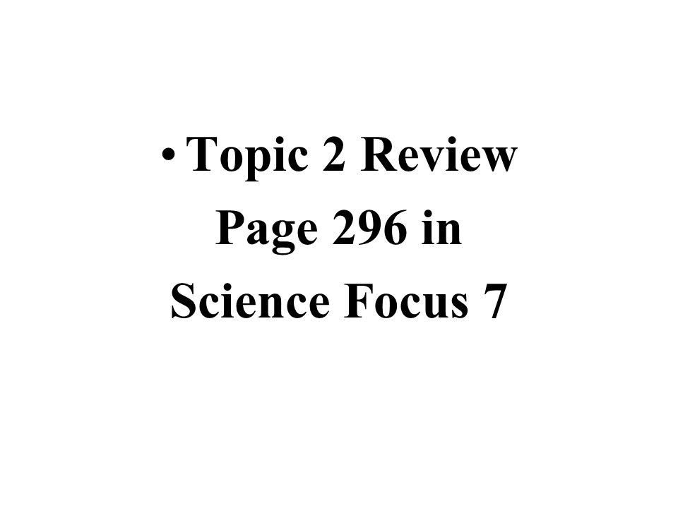 Topic 2 Review Page 296 in Science Focus 7