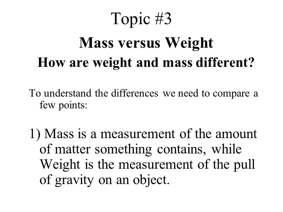 Topic #3 Mass versus Weight How are weight and mass different.