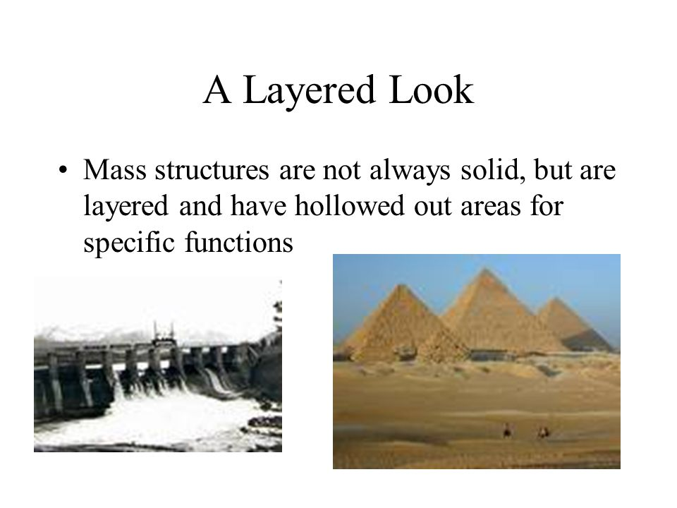 A Layered Look Mass structures are not always solid, but are layered and have hollowed out areas for specific functions