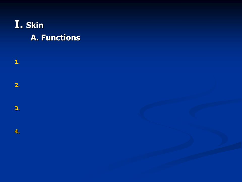 I. Skin A. Functions 1. 2. 2. 3. 3. 4. 4.