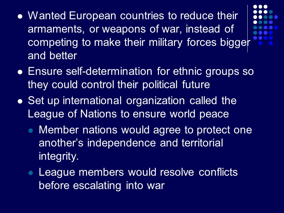 Wanted European countries to reduce their armaments, or weapons of war, instead of competing to make their military forces bigger and better Ensure se