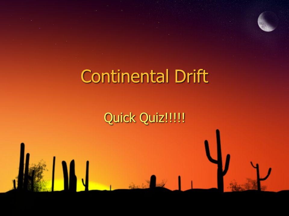 Continental Drift Quick Quiz!!!!!