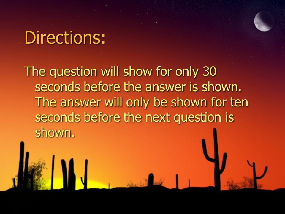 Directions: The question will show for only 30 seconds before the answer is shown.