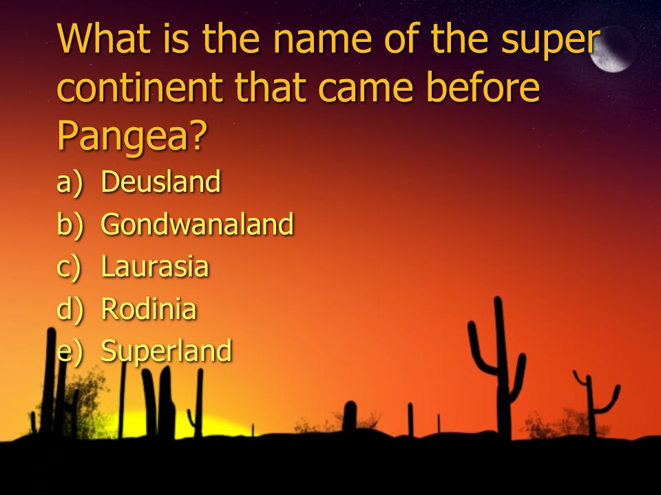 What is the name of the super continent that came before Pangea.