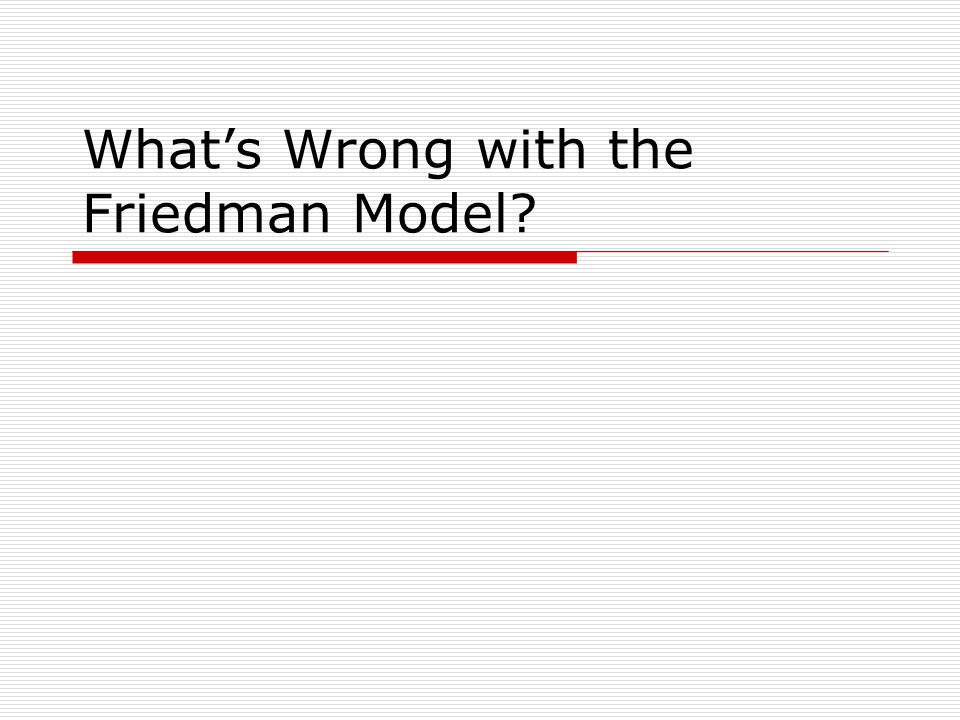 What's Wrong with the Friedman Model?