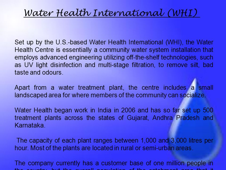 Set up by the U.S.-based Water Health International (WHI), the Water Health Centre is essentially a community water system installation that employs a