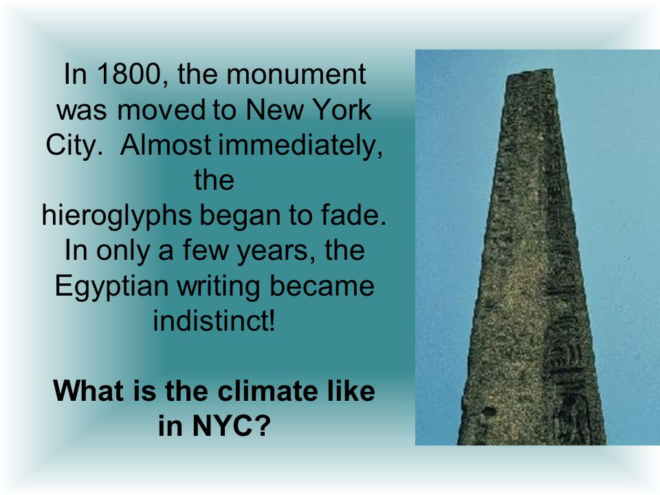 In 1800, the monument was moved to New York City. Almost immediately, the hieroglyphs began to fade. In only a few years, the Egyptian writing became