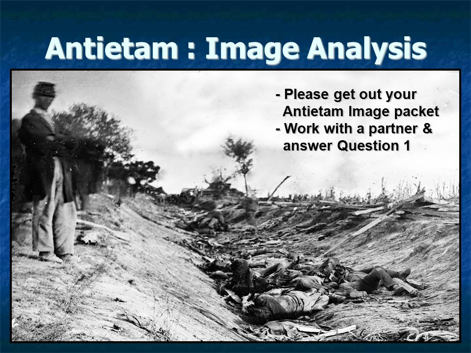 Antietam : Image Analysis - Please get out your Antietam Image packet - Work with a partner & answer Question 1